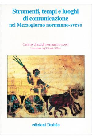Strumenti, tempi e luoghi di comunicazione nel Mezzogiorno normanno-svevo