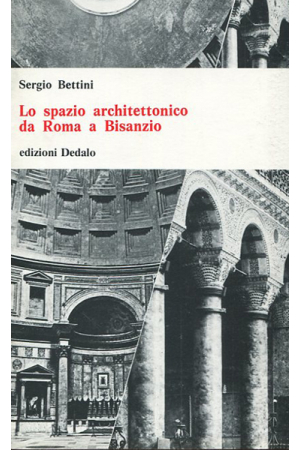 Lo spazio architettonico da Roma a Bisanzio