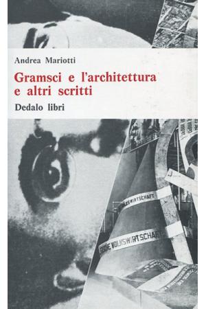 Gramsci e l'architettura e altri scritti